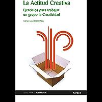 La Actitud Creativa: Ejercicios para trabajar en grupo la creatividad (Guías para la formación nº 5)