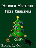 Mildred Mistletoe Fixes Christmas: A Holiday Short Story