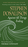 Against All Things Ending: The Last Chronicles of Thomas Covenant (The Last Chronicles of Thomas Covenant Series Book 3)