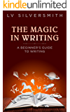 The Magic in Writing: A Beginner's Guide to Writing