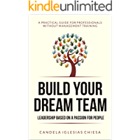 Build your Dream Team: Leadership based on a passion for people.