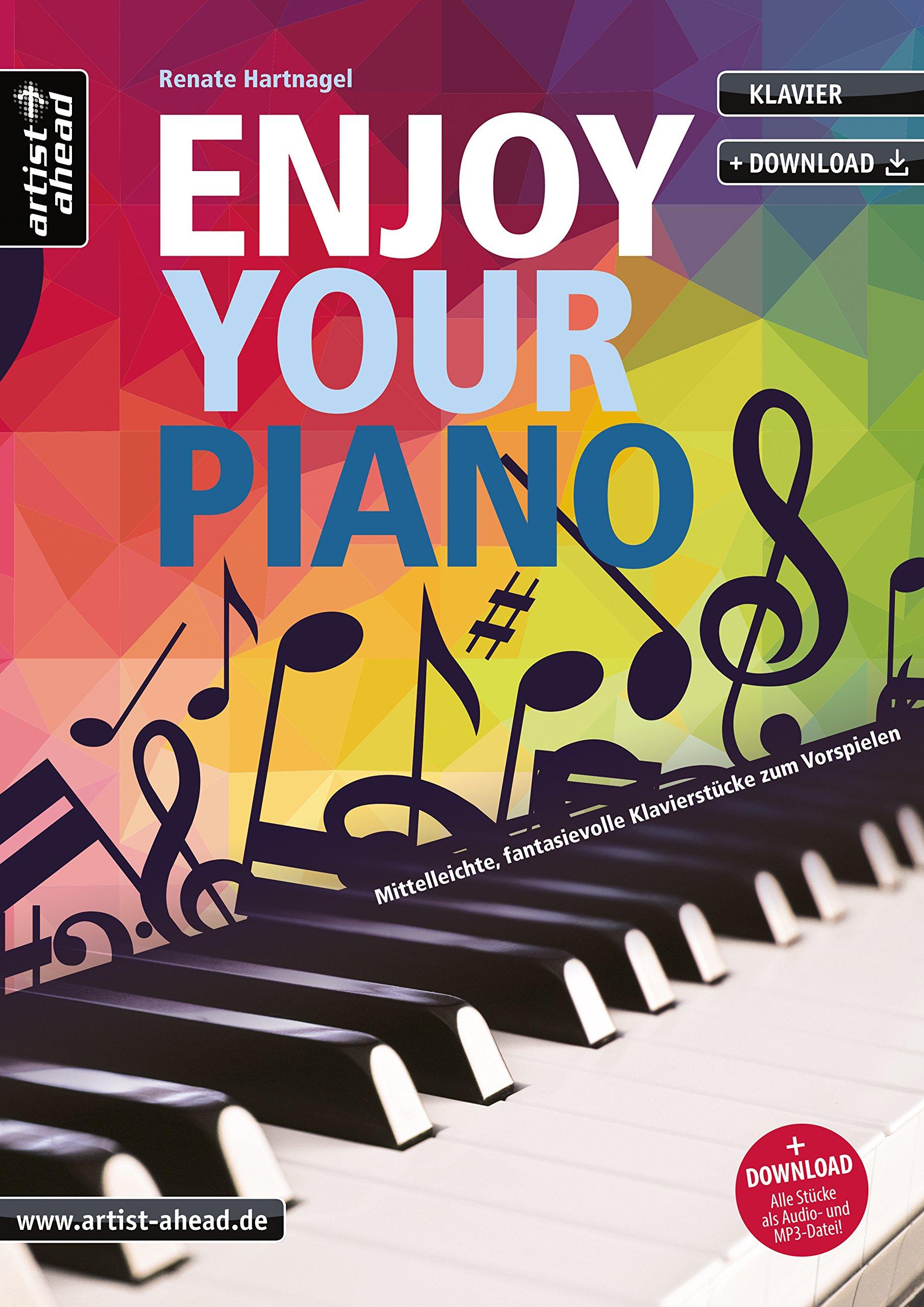Enjoy your Piano: Mittelleichte, fantasievolle & romantische Klavierstücke für Kinder & Erwachsene zum Vorspielen (inkl. Download). Spielbuch für Klavier. Liederbuch. Songbook. Musiknoten.