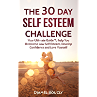 Self Esteem: Self Confidence, The 30 Day Self Esteem Challenge,  Your Ultimate Guide To Overcome Low Self Esteem, Develop Confidence and Love Yourself (English Edition)