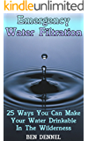 Emergency Water Filtration: 25 Ways You Can Make Your Water Drinkable In The Wilderness