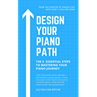 Design Your Piano Path: The 6 Essential Steps to Mastering Your Piano Journey (English Edition)