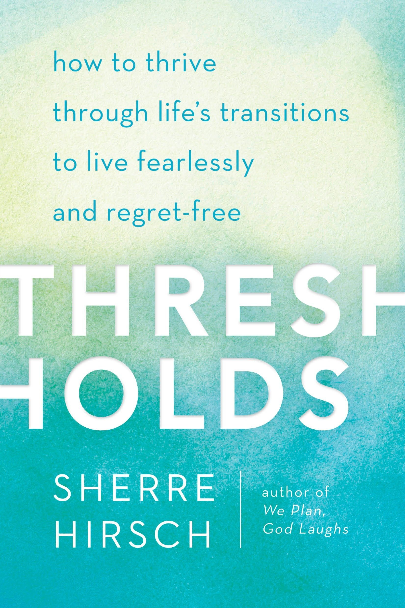 Download Thresholds: How to Thrive Through Life's Transitions to Live Fearlessly and Regret-Free PDF