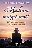 Médium malgré moi ! Découvrir et assumer ses dons de médium (Divination)
