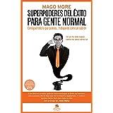 Superpoderes del éxito para gente normal: Consigue todo lo que quieras... trabajando como un cabrón