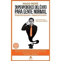 Superpoderes del éxito para gente normal: Consigue todo lo que quieras... trabajando como un cabrón (COLECCION ALIENTA)