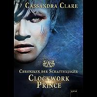 Clockwork Prince: Chroniken der Schattenjäger (2) (Die Chroniken