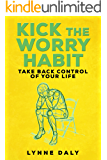 Kick The Worry Habit,Take Back Control of your Life (Worry,Depression,Anxiety,Fear,Stress Book 1)