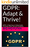 GDPR: Adapt & Thrive!: GDPR: 12 Step Easy to Follow Guide: Processes, Plans, Tips and Templates (GDPR General Data Protection Regulation - Big Mo's Guide Books)