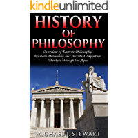 History of Philosophy: Overview of: Eastern Philosophy, Western  Philosophy, and the Most Important  Thinkers through the Ages (René Descartes, Kierkegaard, ... Rousseau, Christian Philosophy Book 1)
