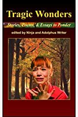 Tragic Wonders – Stories, Poems, and Essays to Ponder Kindle Edition