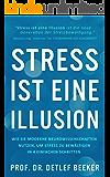 Stress ist eine Illusion: Wie Sie moderne Neurowissenschaften nutzen, um Stress zu bewältigen in 4 einfachen Schritten (Stressbewältigung,Stressmanagement,Stress ... Minuten täglich für ein besseres Leben 2)