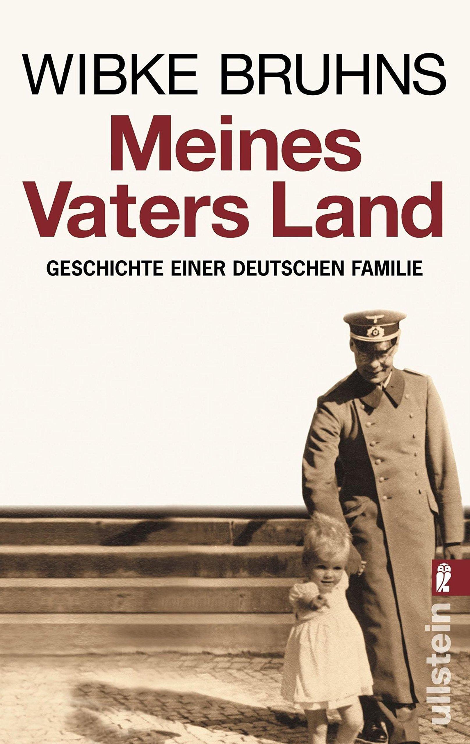 Meines Vaters Land: Geschichte einer deutschen Familie Taschenbuch – Illustriert, 2008 Wibke Bruhns Ullstein 3548367488 HISTORY / Civilization