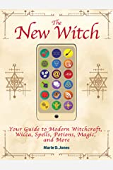 The New Witch: Your Guide to Modern Witchcraft, Wicca, Spells, Potions, Magic, and More Kindle Edition
