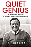 Quiet Genius: Bob Paisley, British football's greatest manager