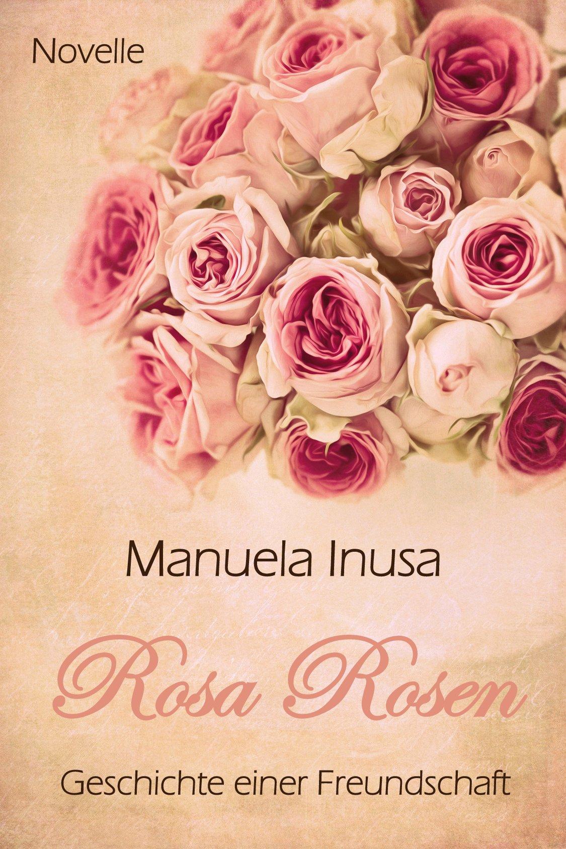 Rosa Rosen - Geschichte einer Freundschaft: Novelle (German Edition) por Manuela Inusa
