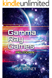 Gamma Ray Games: Meltdown (The Pioneer Missions Book 1)