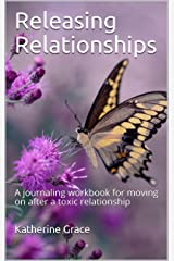 Releasing Relationships: A journaling workbook for moving on after a toxic relationship Kindle Edition