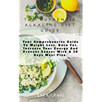 The Authentic Alkaline Diet Guide: Your Comprehensive Guide To Weight Loss, Burn...