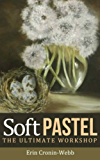 Soft Pastel - The Ultimate Workshop (English Edition)