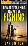 How To Teach Kids the Art of Fishing: Take Your Kids Fishing