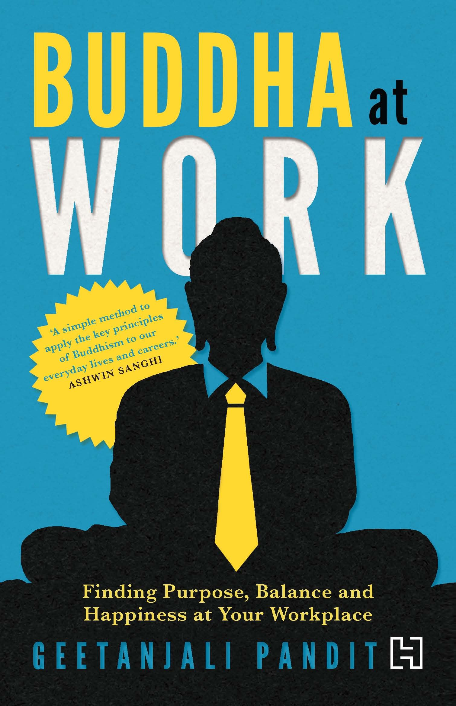 Buddha at Work: Finding Balance; Purpose and Happiness at Your Workplace