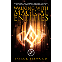 Walking with Magical Entities: How to Create and Work with Servitors, Egregores, and Thought Forms to Get Consistent…