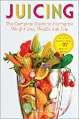 Juicing: The Complete Guide to Juicing for Weight Loss, Health and Life - Includes The Juicing Equipment Guide and 97 Delicious Recipes Kindle Edition