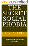 The Secret Social Phobia: Shy Bladder Syndrome (Paruresis) (English Edition)
