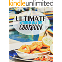 Ultimate Mediterranean Diet Cookbook: Delicious Organic 30 Minute Recipes For Beginners