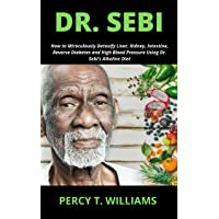 DR. SEBI: How to Miraculously Detoxify Liver, Kidney, Intestine, Reverse Diabetes...
