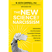 The New Science of Narcissism: Understanding One of the Greatest Psychological Challenges of Our Time—and What You Can…