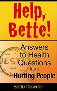 Help, Bette!: Answers to Health Questions From Hurting People