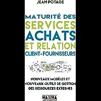 Maturité des services achats et relation client-fournisseurs: Nouveaux modèles et nouveaux outils de gestion des ressources externes