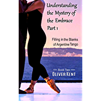 Understanding the Mystery of the Embrace Part 1: Filling in the Blanks of Argentine Tango Book 2 book cover