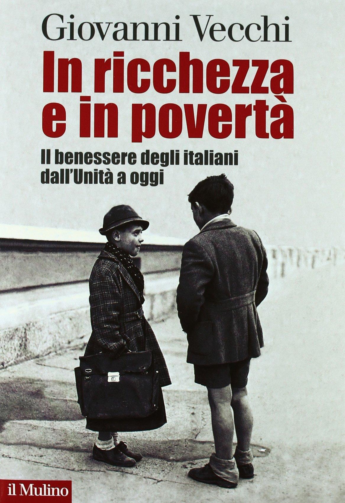 In ricchezza e in povertà. Il benessere degli italiani dall'Unità a oggi Copertina rigida – 23 giu 2011 Giovanni Vecchi Il Mulino 8815149309 20. Secolo