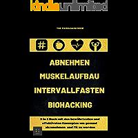 Abnehmen Muskelaufbau Intervallfasten Biohacking: 3 in 1 Buch mit den bewährtesten und effektivsten Konzepten um gesund abzunehmen und Fit zu werden