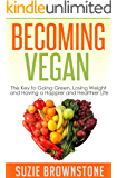 Becoming Vegan Today: The Key to Going Green, Losing Weight and Having a Happier and Healthier Life.