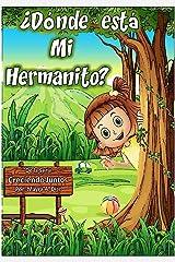 Cuentos en Español: ¿Dónde está mi Hermanito?: Una Guía para la llegada del nuevo integrante de la Familia (Creciendo Juntos nº 1) (Spanish Edition)