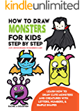 How to Draw Monsters for Kids Step by Step Easy Cartoon Drawing for Beginners & Kids: Learn How to Draw Cute Monsters and Creatures with Letters, Numbers, & Simple Shapes (Drawing for Kids Book 20)