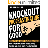 Knockout Procrastinating For Good: Break The Bad Habits That Are Sabotaging Your Time Management, Productivity, Success… book cover