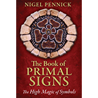 The Book of Primal Signs: The High Magic of Symbols