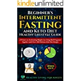 Beginner's Intermittent Fasting and Keto Diet Healthy Lifestyle Guide: A Primer on Accelerating Weight Loss Using Both Progra
