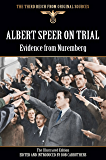 Albert Speer On Trial - Evidence from Nuremberg - The Illustrated Edition (The Third Reich From Original Sources)
