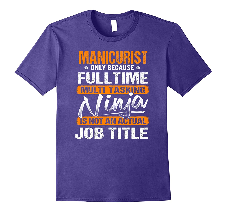 MANICURIST - Ninja Job Title Funny Tee T-Shirt-PL