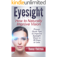 Eyesight: How to Naturally Improve Vision - Proven Quick Tips to Improve Eyesight Vision in 30 Days or Less (eyesight improvement, eyesight cure, better eyesight)