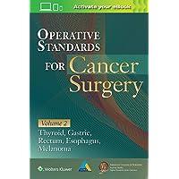 Operative Standards for Cancer Surgery: Volume II: Thyroid, Gastric, Rectum, Esophagus, Melanoma (Volume 2)